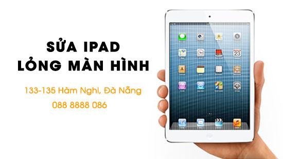 Sửa Ipad bị lỏng màn hình tại Đà Nẵng