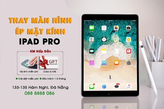 Thay màn hình, mặt kính Ipad Pro Đà Nẵng