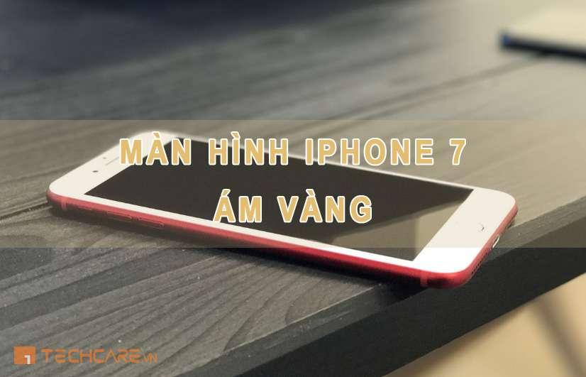 màn hình iphone 7 bị ám vàng