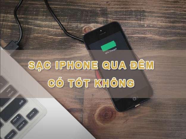 Sạc Iphone Qua Đêm Có Tốt Không ?