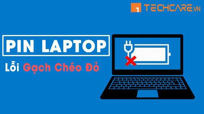 Sửa lỗi pin laptop bị gạch chéo đỏ