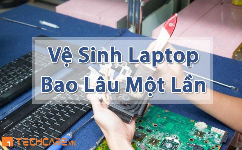 bao lâu thì nên vệ sinh laptop một lần