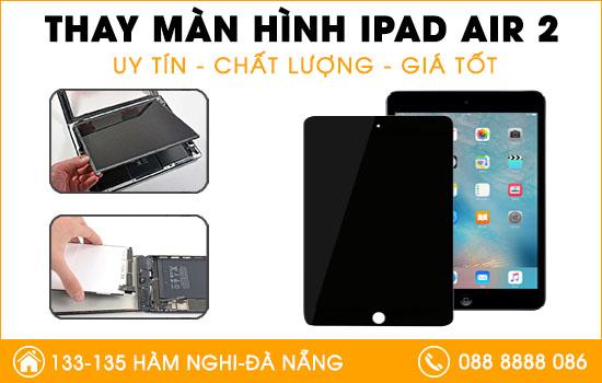 Địa chỉ thay màn hình Ipad Air 2 uy tín tại Đà Nẵng