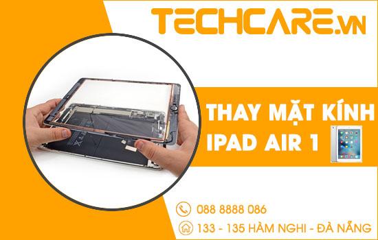 Địa chỉ thay mặt kính Ipad Air 1