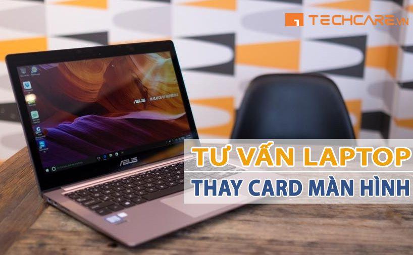 Laptop Có Lắp Được Card Màn Hình Rời Không, Tư Vấn Chi Tiết