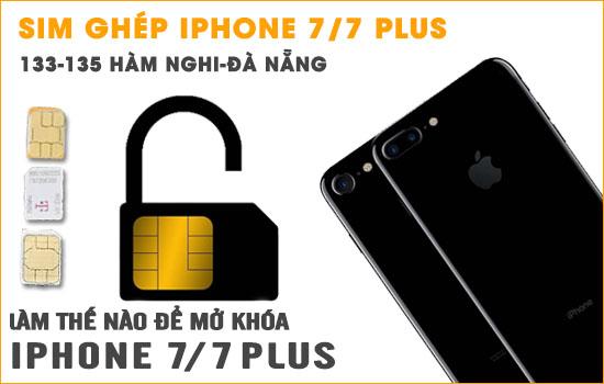 Sim ghép Iphone 7, 7 Plus tại Đà Nẵng