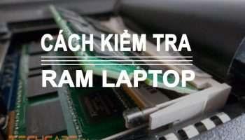 Cách kiểm tra RAM laptop đơn giản nhất