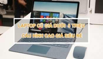 Laptop Cũ Dưới 5 Triệu Nên Mua Loại Nào Và Cách Kiểm Tra