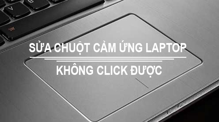 chuột cảm ứng laptop không click được