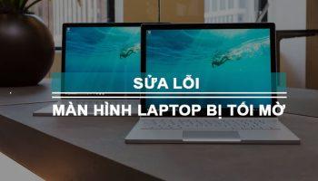 Màn hình laptop bị tối mờ Bạn đã biết nguyên nhân vì sao chưa?