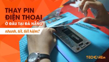 Thay pin điện thoại ở đâu tại Đà Nẵng nhanh, tốt, giá tiết kiệm?