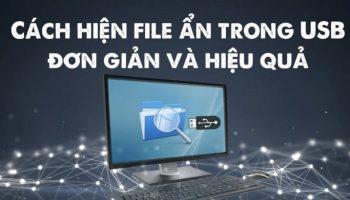 Cách hiện file ẩn trong USB nhanh chóng
