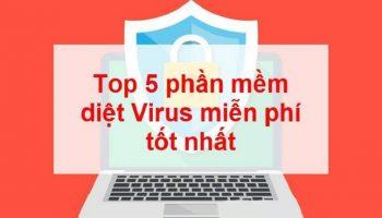 Top 5 phần mềm diệt virus miễn phí tốt nhất hiện nay