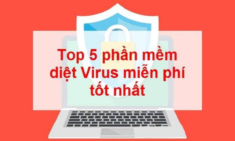 Top 5 Phần Mềm Diệt Virus Miễn Phi Tốt Nhất Hiện Nay