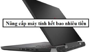 Nâng cấp máy tính hết bao nhiêu tiền