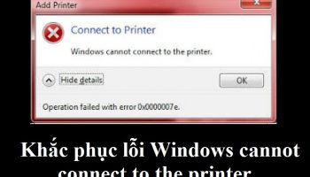 Khắc phục lỗi Windows cannot connect to the printer