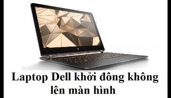 Lỗi laptop Dell khởi đông không lên màn hình
