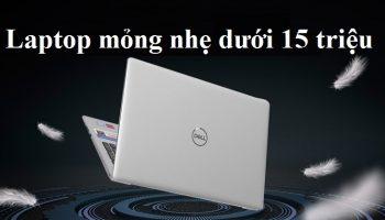 Những dòng laptop mỏng nhẹ dưới 15 triệu