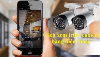 Cách xem trộm camera bằng điện thoại