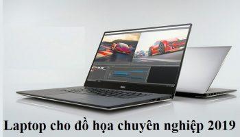 Laptop cho đồ họa chuyên nghiệp 2019