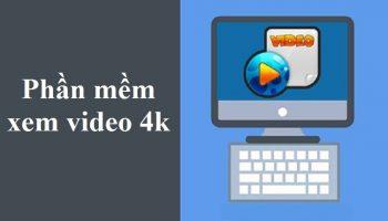 Phần mềm xem video 4k