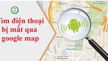 Tìm điện thoại bị mất qua google map