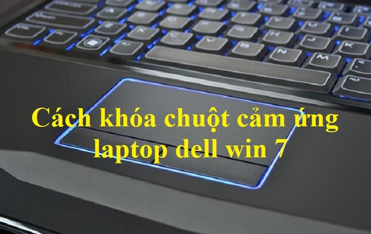 cach khoa chuot cam ung laptop dell win 7
