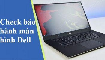 Check bảo hành màn hình Dell