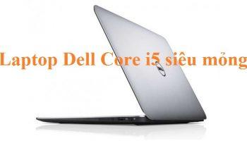 Laptop Dell core i5 siêu mỏng