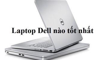Các dòng laptop Dell Latitude – Laptop Dell Precision laptop Dell nào tốt nhất
