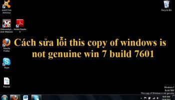 Cách sửa lỗi this copy of windows is not genuine win 7 build 7601