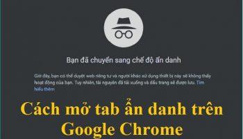Tab ẩn danh là gì? Cách mở tab ẩn danh trên Google Chrome