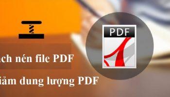 Cách nén file PDF – Giảm dung lượng PDF