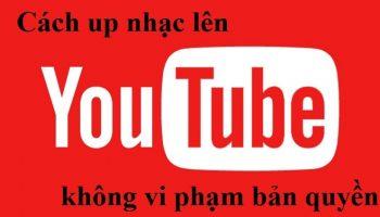 Cách Up nhạc lên Youtube không vi phạm bản quyền