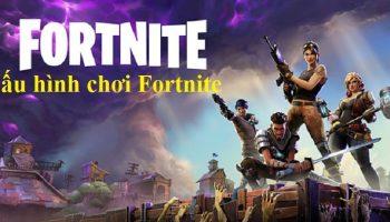 Cấu hình chơi Fortnite trên máy tính