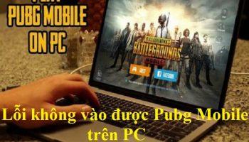 Lỗi không vào được Pubg Mobile trên PC