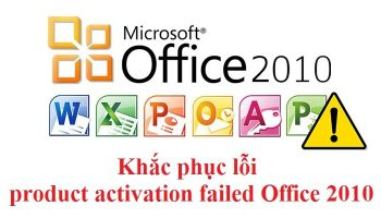 Khắc phục lỗi product activation failed Office 2010 hiệu quả