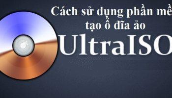 Cách sử dụng phần mềm tạo ổ đĩa ảo UltraISO