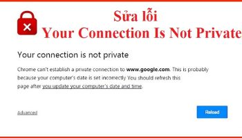 Sửa lỗi Your Connection Is Not Private như thế nào?