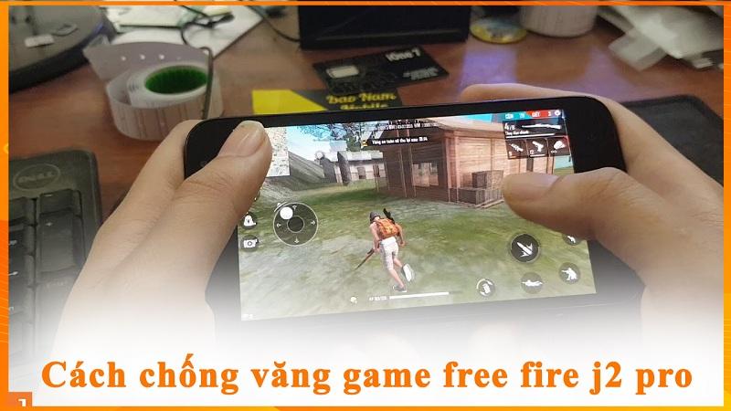 Cách chống văng game free fire j2 pro