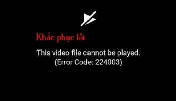 Cách sửa lỗi This video file cannot be played (error code: 224003)