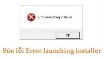 Sửa lỗi Error launching installer
