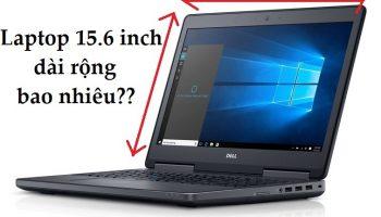 Kích thước màn hình laptop 15.6 inch dài rộng bao nhiêu?