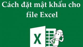 Cách đặt mật khẩu cho file Excel 2010, 2007, 2003