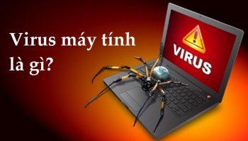 Virus máy tính là gì? Những loại Virus nguy hiểm nhất