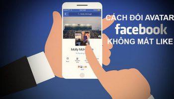 Cách đổi ảnh đại diện Facebook mà không mất like và bình luận trên điện thoại