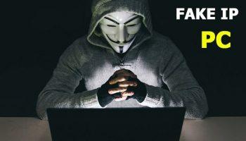Fake IP là gì? Hướng dẫn cách Fake IP PC đơn giản nhất