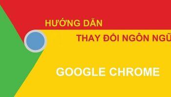 Thay đổi ngôn ngữ google chrome trên máy tính và điện thoại