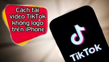Cách tải video Tiktok không Logo trên iPhone nhanh nhất