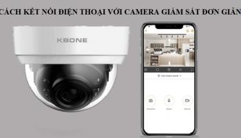 Cách kết nối điện thoại với camera giám sát đơn giản